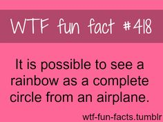 It is possible to see a rainbow as a complete circle from an airplane - WTF fun facts