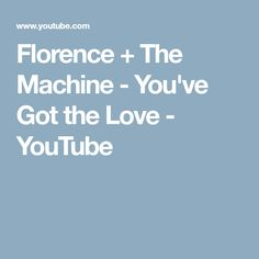 Florence + The Machine - You've Got the Love - YouTube