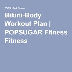 Bikini-Body Workout Plan   POPSUGAR Fitness