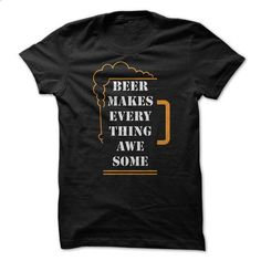 Beer Makes Everything Awesome Funny Shirt - #tee quotes #disney sweatshirt. ORDER NOW => https://www.sunfrog.com/Funny/Beer-Makes-Everything-Awesome-Funny-Shirt.html?68278