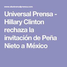 Universal Prensa - Hillary Clinton rechaza la invitación de Peña Nieto a México
