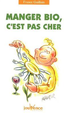 Manger bio, c'est pas cher: Amazon.fr: France Guillain, Jacques Maire: Livre : 4,70€