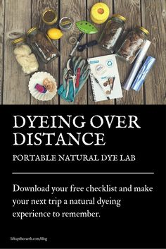 DYEING OVER DISTANCE: Portable Natural Dye Lab  Learn what supplies you need to easily and effectively natural dye while traveling.   Download your free checklist and make your next trip a natural dyeing experience to remember.