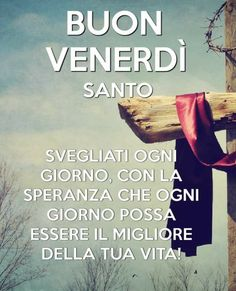 Buon Venerdì Santo Good Morning, Faith, Seasons, Holiday, Cards, Life, Google, Best Wishes Messages, Happiness
