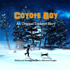 Coyote Boy : an original trickster story / written & illustrated by Deron Ahsén:nase Douglas. FNUNIV Regina School Collection Call Number: PS 8607 O8453 C69 2015 http://voyager.uregina.ca:7008/vwebv/holdingsInfo?bibId=2259768