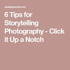 6 Tips for Storytelling Photography - Click it Up a Notch