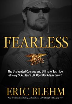 Fearless: The Undaunted Courage and Ultimate Sacrifice of Navy Seal Six Team Operator Adam Brown