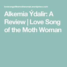 Alkemia Ýdalir: A Review   Love Song of the Moth Woman My Love Song, Love Songs, Moth, Perfume, In This Moment, Woman, Women, Fragrance