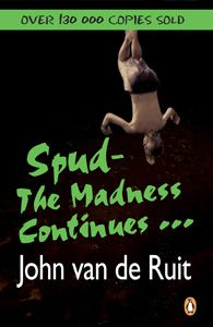 John van de Ruit - Spud (The Madness Continues) Loud Laugh, What To Read, Love Reading, Book Series, Book Worms, My Books, Fiction, Madness, Van
