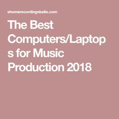The Best Computers/Laptops for Music Production 2018