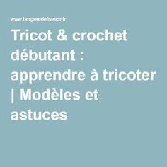 Tricot & crochet débutant : apprendre à tricoter | Modèles et astuces