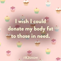 Fitness Humor #121 I wish I could donate my body fat to those in need.