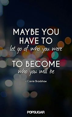 Maybe you have to let go of who you were to become who you will be