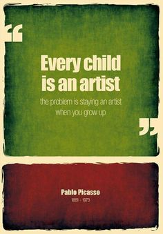 """Every child is an artist, the problem is staying an artist when you grow up"" - Picasso #quote"