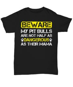 "This cool ""Beware My Pitbulls Are Not Half As Dangerous As Their Mama"" shirt is perfect for anyone who loves and owns pitbulls."