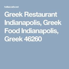 Greek Restaurant Indianapolis, Greek Food Indianapolis, Greek 46260