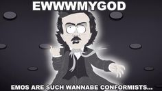 xD Poe weighs in on Goth and Emo subcultures! - Goth Kids Dawn Of The Posers Goth Humor, Goth Memes, South Park Goth Kids, South Park Anime, South Park Funny, South Park Memes, Best Cartoons Ever, Cool Cartoons, Goth Quotes