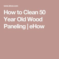 How to Clean 50 Year Old Wood Paneling | eHow