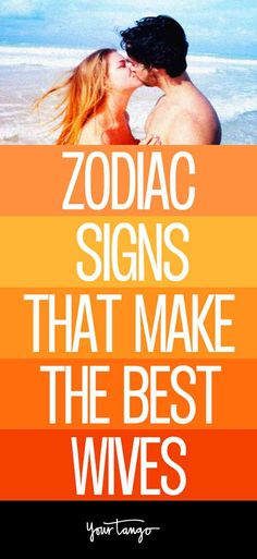 Zodiac Signs That Make The Best Wives   YourTango