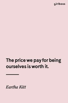 GIRLBOSS QUOTE: The price we pay for being ourselves is worth it. // Inspirational quote by Eartha Kitt