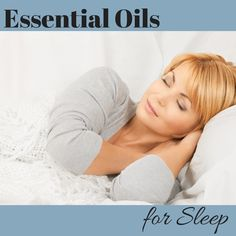 Essential Oils for Sleep - Learn the best natural sleep remedies and protocols using doTERRA essential oils