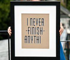 I never finish anythi