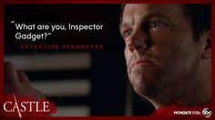 """""""What are you, Inspector Gadget?"""" -Detective Slaughter #Castle 8x06 'Cool Boys'"""
