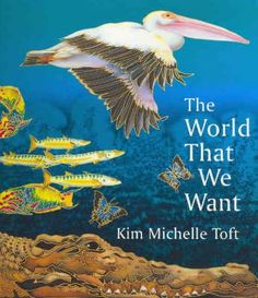 Buy The World That We Want by Kim Michelle Toft at Mighty Ape NZ. A stunning interactive environmental picture book illustrating the unique ecosystems of North Queensland. Each illustration has been exquisitely creat.