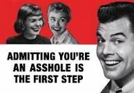 admitting you're an asshole is the first step.and the wild wild world of assholes Funny Quotes, Funny Memes, It's Funny, Funny Pics, Mad Quotes, Nice Quotes, Truth Quotes, Funny Pictures, Retro Humor