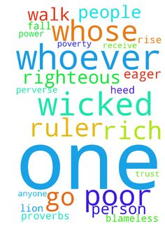proverbs ch 28 -  Proverbs 28New International Version NIV 28The wicked fleethough no one pursues,but the righteous are as bold as a lion. 2When a country is rebellious, it has many rulers,but a ruler with discernment and knowledge maintains order. 3A rulerawho oppresses the pooris like a driving rain that leaves no crops. 4Those who forsake instruction praise the wicked,but those who heed it resist them. 5Evildoers do not understand what is right,but those who seek theLordunderstand it…