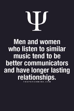 Men and women who listen to similar music tend to be better communicators and have longer lasting relationships.