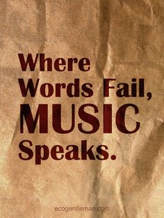 ♂ Quotes about music on brown paper - Where Words Fail ♫♪ MUSIC ♪♫ Speaks. #ecogentleman
