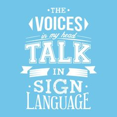 The Voices in My Head Talk in Sign Language T-Shirt
