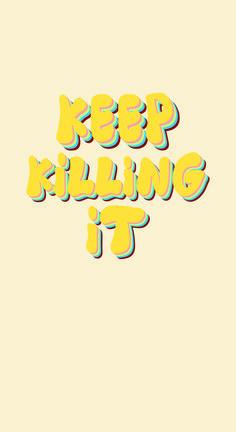 keep killing it - iPhone wallpaper