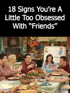 "18 Signs You're A Little Too Obsessed With ""Friends"""