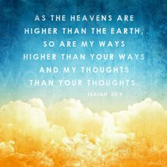 Isaiah 55:9, As the Heavens are Higher.