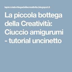 La piccola bottega della Creatività: Ciuccio amigurumi - tutorial uncinetto