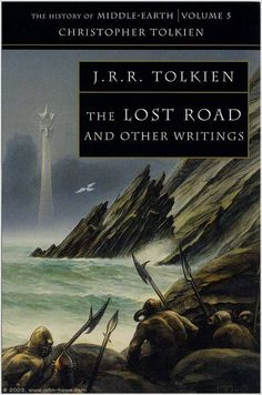 History of Middle-earth:  The Lost Road and Other Writings