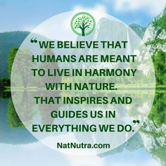 """""""WE BELIEVE THAT HUMANS ARE MEANT TO LIVE IN HARMONY WITH NATURE."""" 🌱www.NatNutra.com🌱"""
