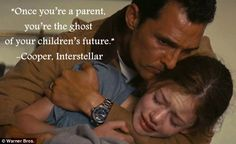 """Once you're a parent, you're the ghost of your children's future"" -Cooper, Interstellar [634x389]"