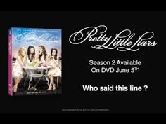 Listen carefully to this audio clip from Season 2 of PRETTY LITTLE LIARS and tell us who said that line!     Can you uncover all of the secrets? Head over to www.findtheprettylittlelies.com to unearth the truth in a series of hidden message games and win exclusive PRETTY LITTLE LIARS prize packages. PRETTY LITTLE LIARS Season 2 is available on DVD June 5th