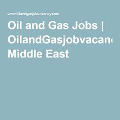 Oil and Gas Jobs | OilandGasjobvacancy Middle East