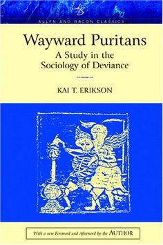 Bestseller Books Online Wayward Puritans: A Study in the Sociology of Deviance, Classic Edition Kai T. Erikson $49.99  - http://www.ebooknetworking.net/books_detail-0205424031.html