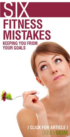 Get the Skinny on 6 Fitness Mistakes Keeping You From Your Goals!!!!!  This is amazing advice to follow.