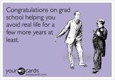 Grad school yeah that's me a bit