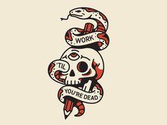 Work 'Til You're Dead by Nick Slater #Design Popular #Dribbble #shots