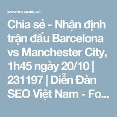 Chia sẻ - Nhận định trận đấu Barcelona vs Manchester City, 1h45 ngày 20/10 | 231197 | Diễn Đàn SEO Việt Nam - Forum SEO vnseo.edu.vn