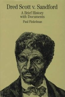 Dred Scott vs. Sandford  A Brief History with Documents (Bedford Series in History & Culture), 978-0312128074, Paul Finkleman, Palgrave Macmillan