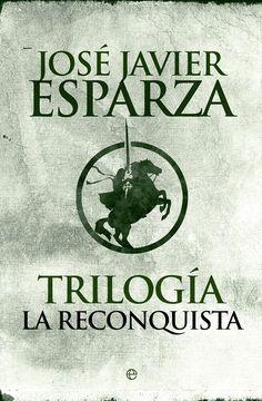 Trilogía. La Reconquista -  José Javier Esparza