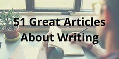 51 inspiring and insightful articles about writing.   #writing #blogging #marketing